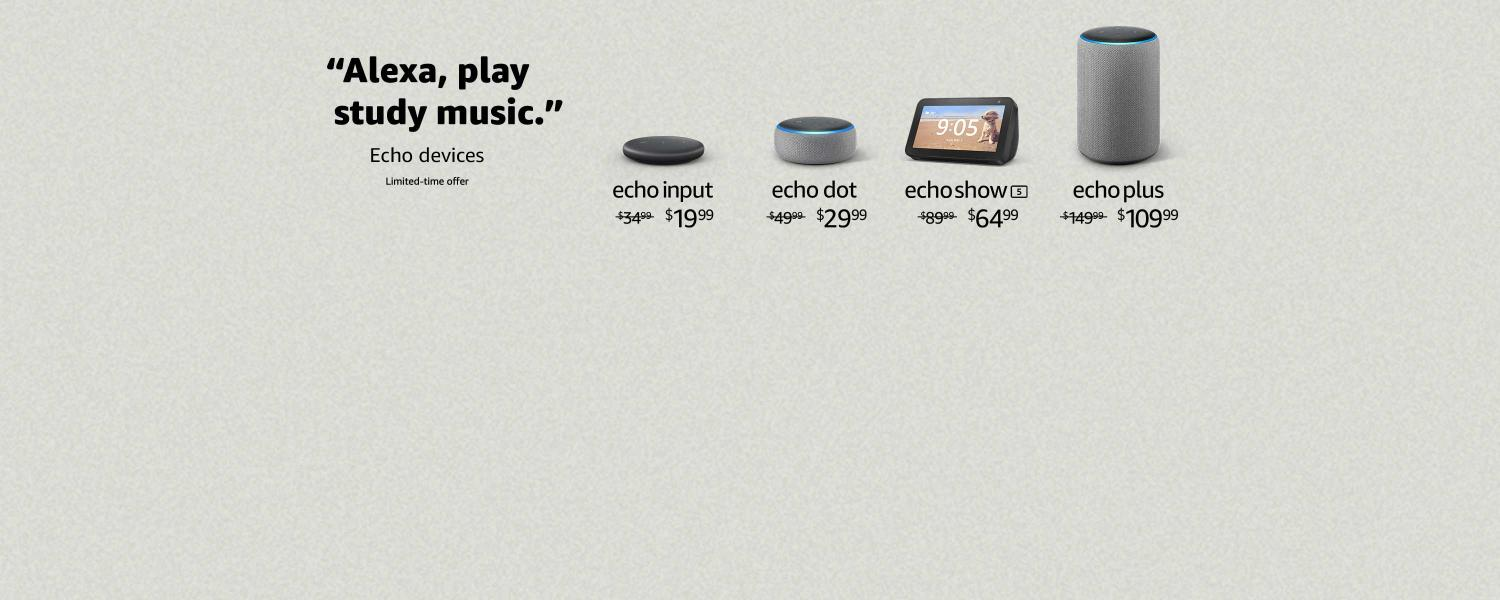 Alexa, play study music.   Echo devices   Limited-time offer