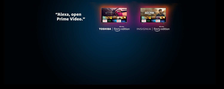 Alexa, open Prime Video. All-new Toshiba Fire TV Edition