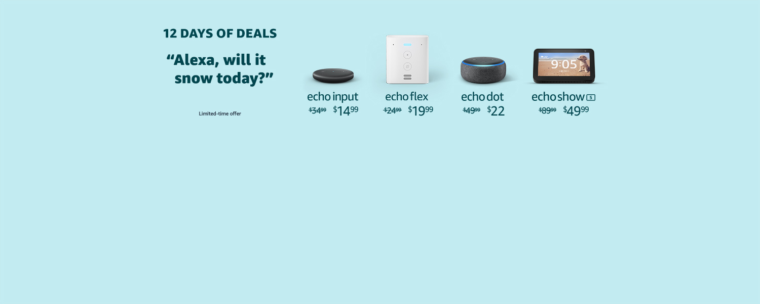 Alexa, will it snow today? | Limited-time offer