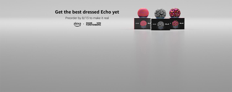 Get the best dressed echo yet. Preorder by 8/13 to make it real. Alexa x Diane Von Furstenberg.