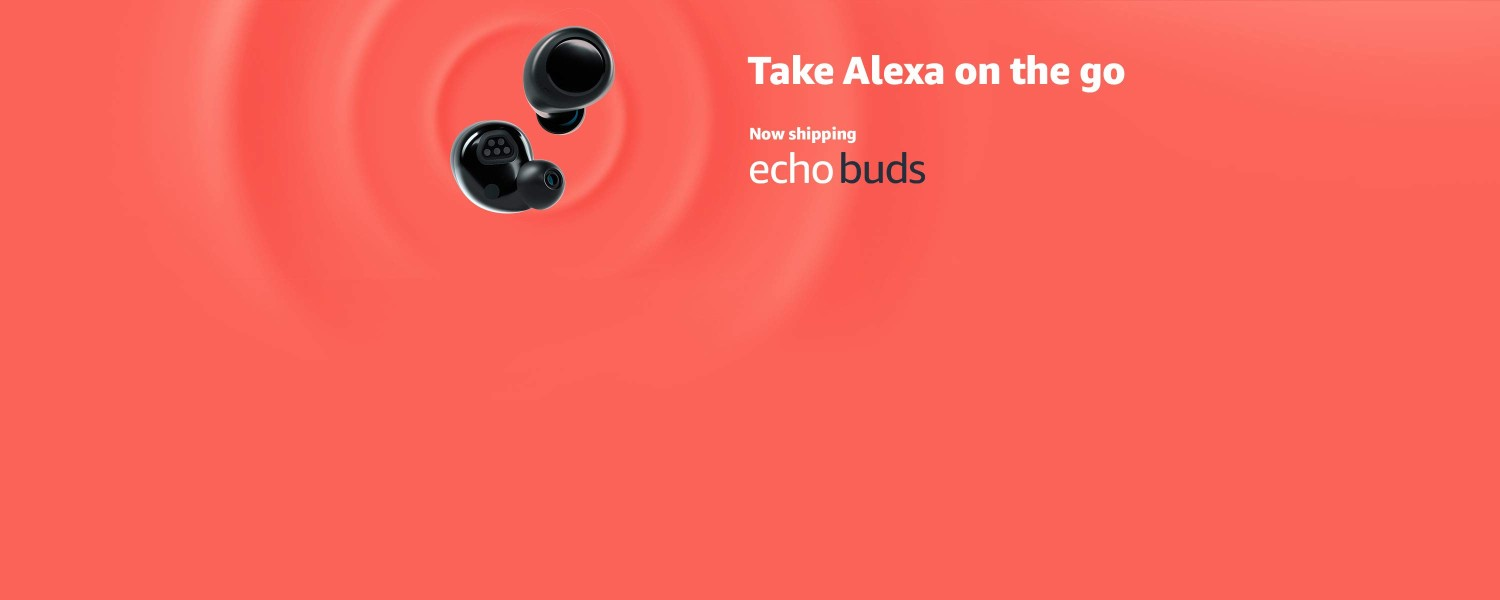 Take Alexa on the go | Now shipping Echo Buds
