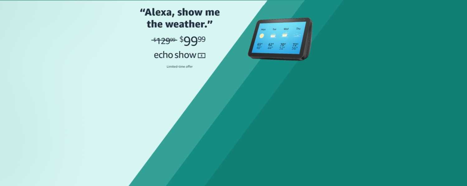 Alexa, show me the weather | $99.99 | Echo Show 8  | Limited-time offer
