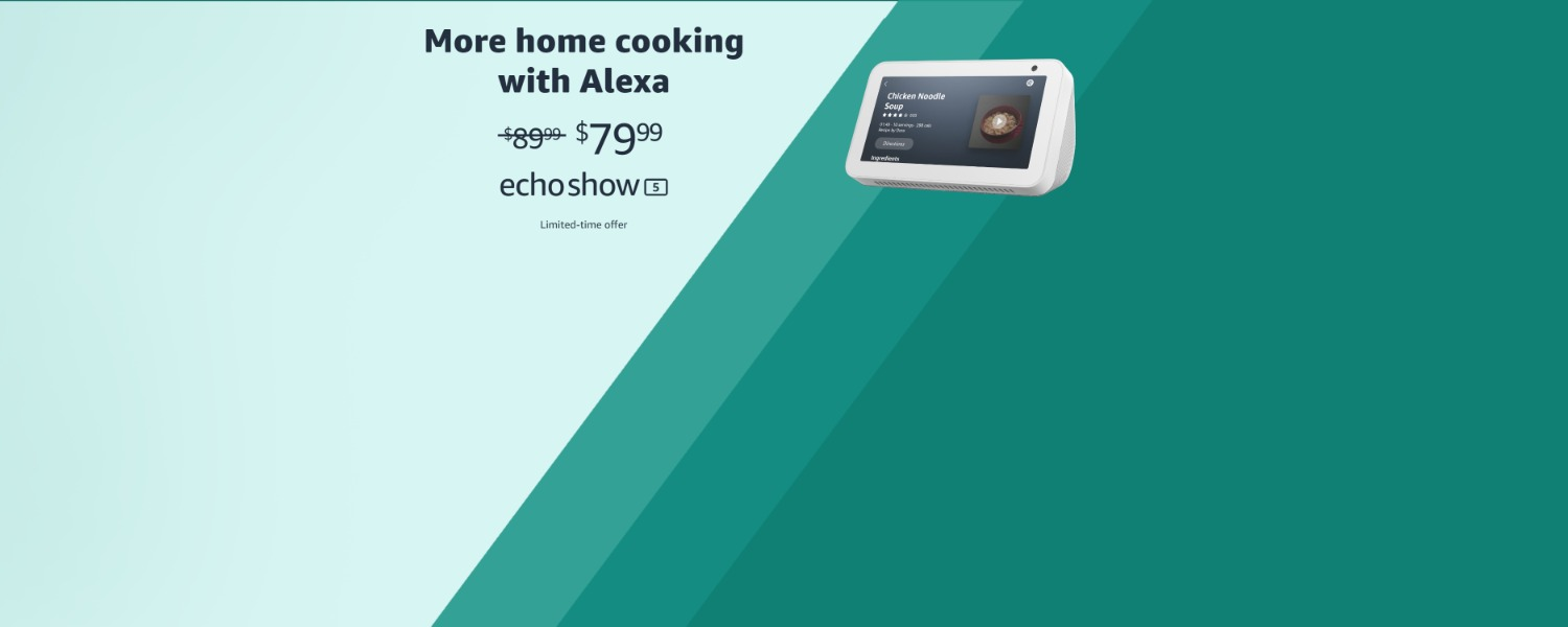 More home cooking with Alexa | $79.99 | Echo Show 5  | Limited-time offer