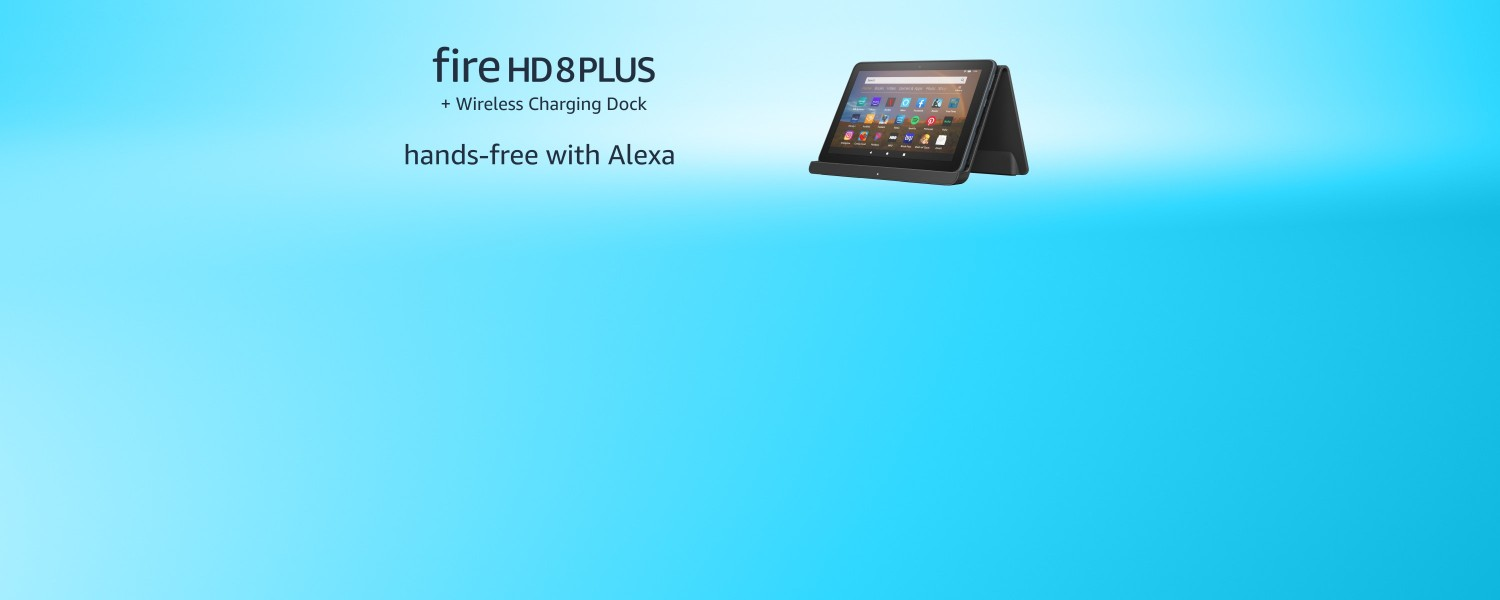 Fire HD 8 Plus + Wireless Charging Dock. hands-free with Alexa.