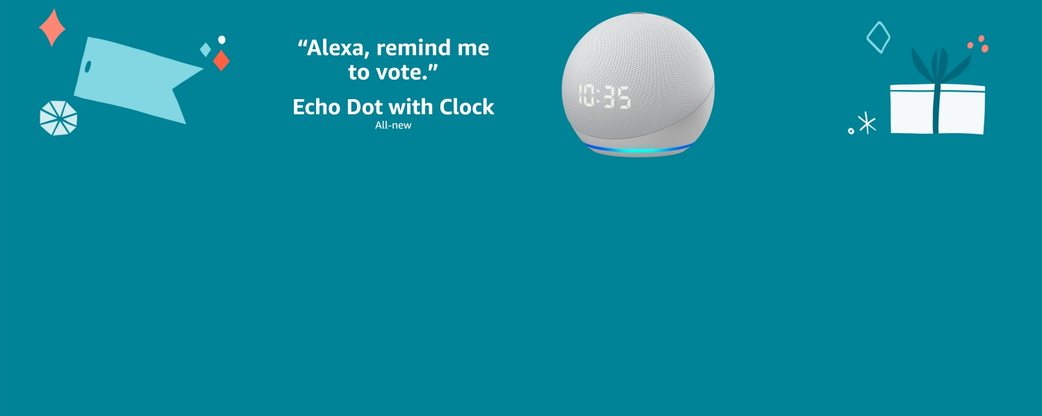 Alexa, remind me to vote. All-new Echo Dot with Clock