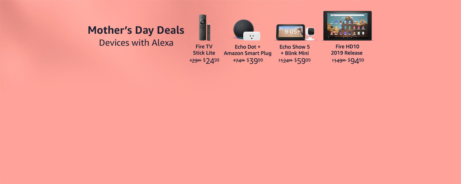 Mother's Day Deals. Devices with Alexa.
