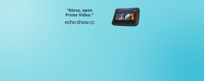 Alexa, open Prime Video.   Echo Show 8