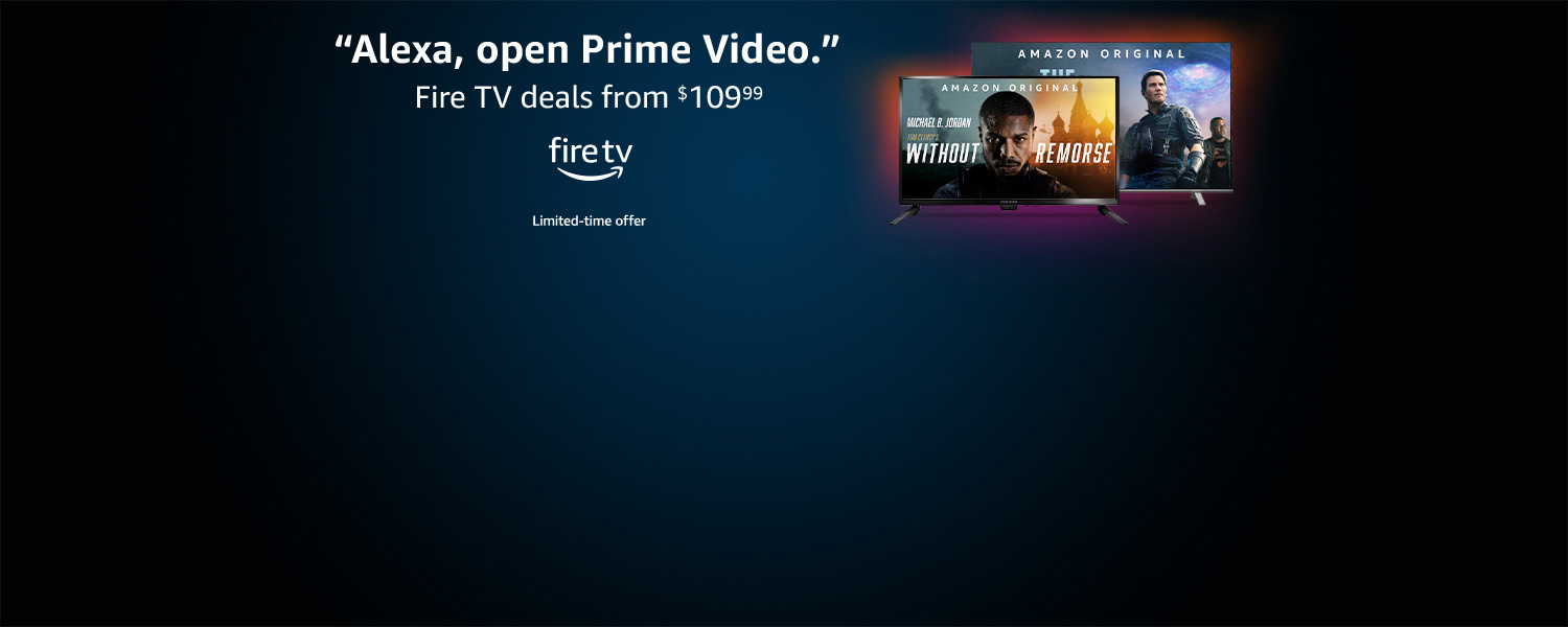 Alexa, open Prime Video. Fire TVs starting at $109.99. Limited-time offer.