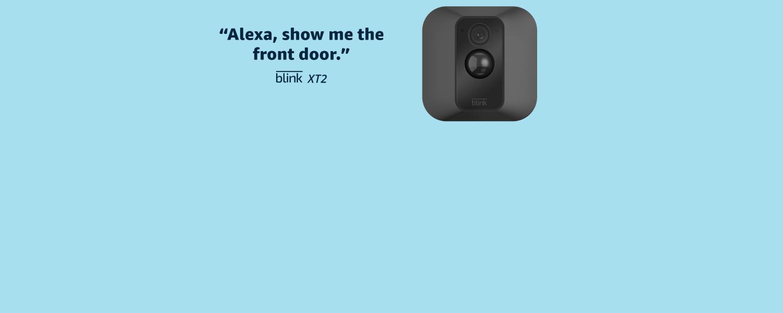 Alexa, show me the front door.   Blink XT2