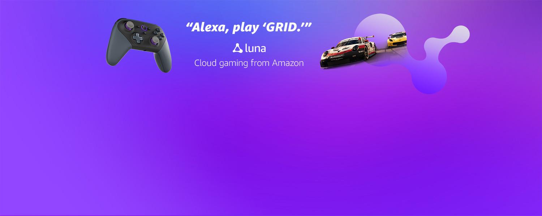 Alexa, play GRID. Luna. Cloud gaming from Amazon.