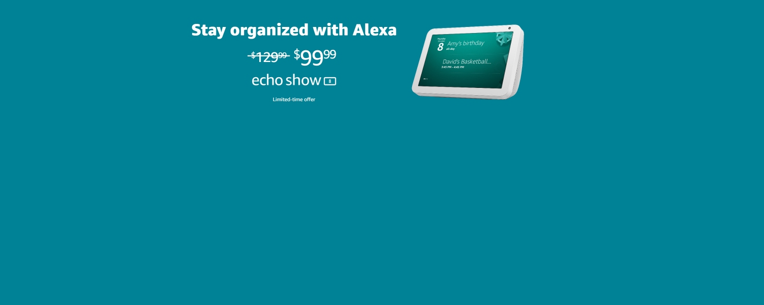 Stay organized with Alexa | $99.99 | Echo Show 8  | Limited-time offer
