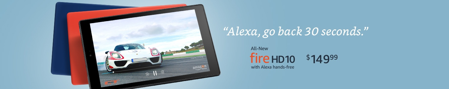 Alexa, go back 30 seconds. All-New Fire HD 10 with Alexa hands-free. $149.99.