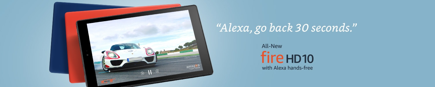 Alexa, go back 30 seconds. All-New Fire HD 10 with Alexa hands-free.