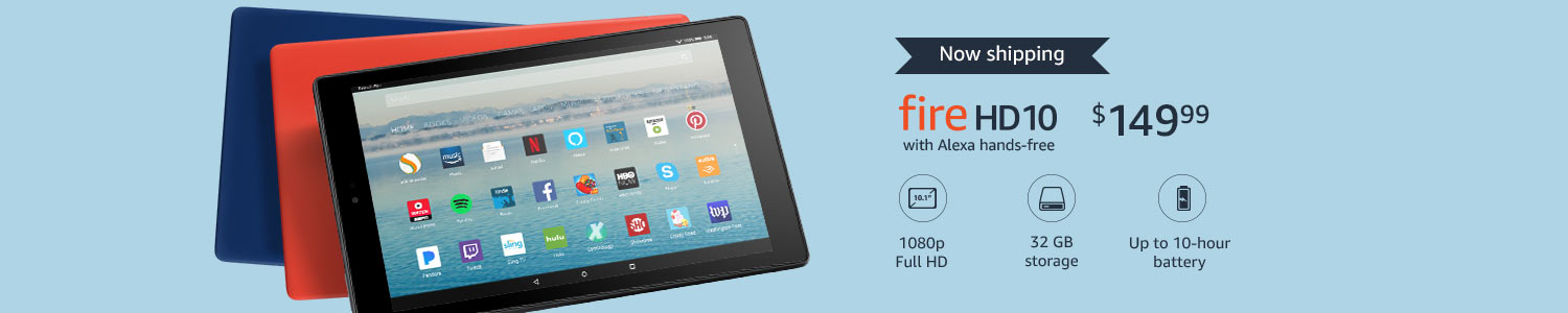 Now shipping All-New Fire HD 10. 1080p Full HD display. 32 GB storage. Up to 10-hour battery.