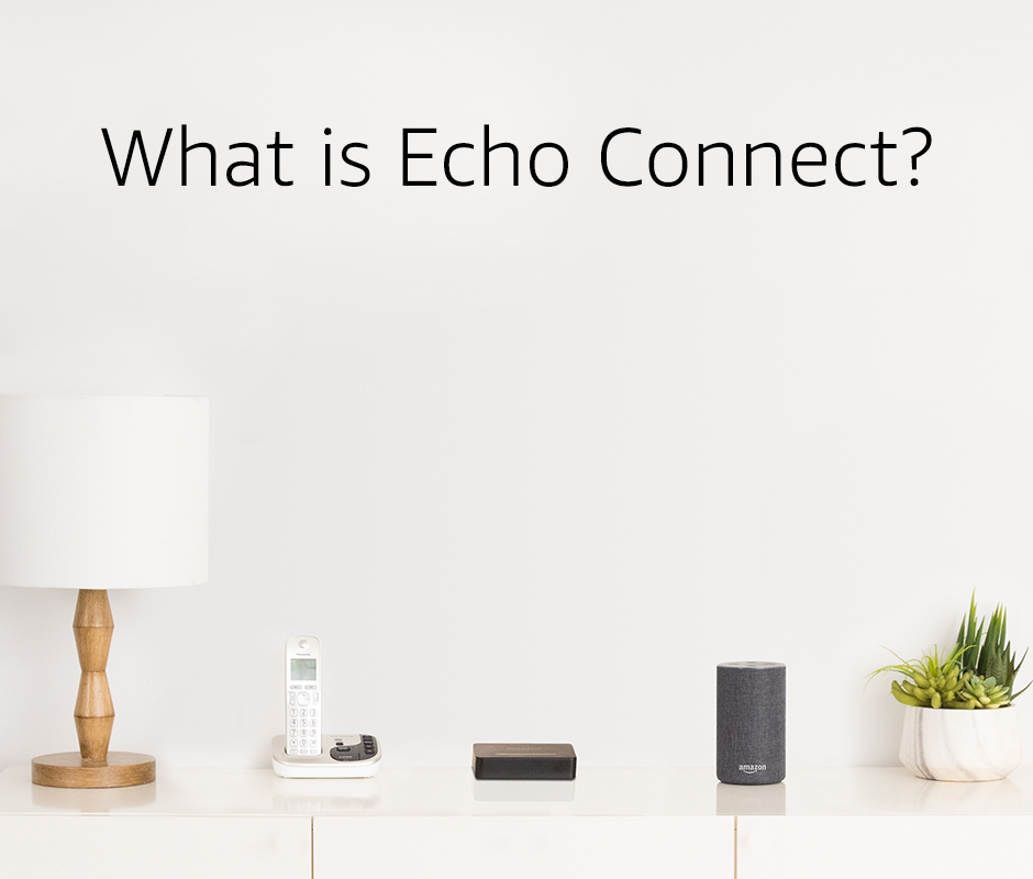 Echo Connect – requires Echo device, home phone service, and smartphone for set up 1