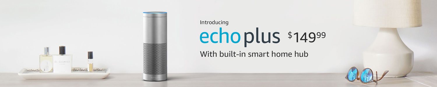 Introducing Echo Plus $149.99, with built-in smart home hub