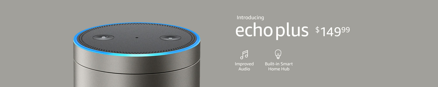Introducing Echo Plus $149.99, with built-in smart home hub and improved audio