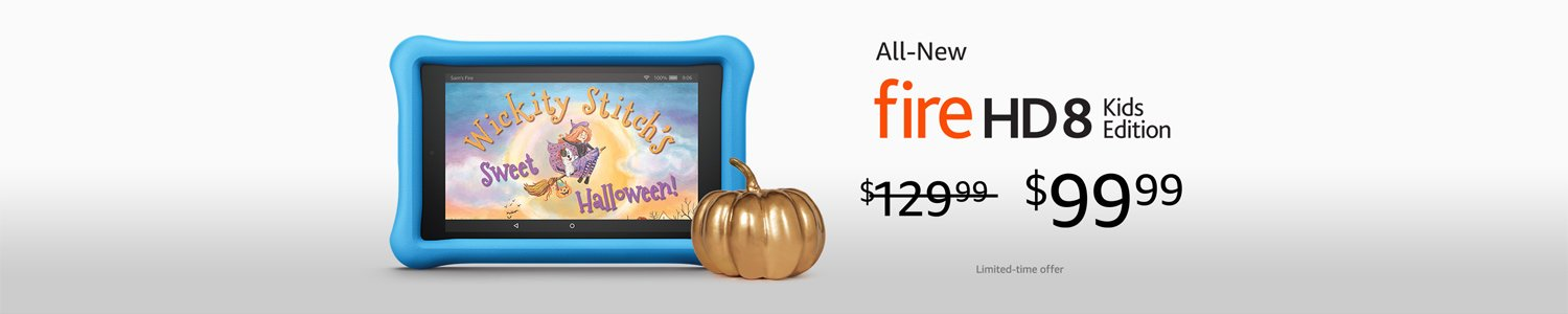All-New Fire HD 8 Kids Edition for $99.99. Limited-time offer.