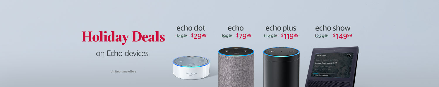 Holiday Deals on Echo Devices. Limited-time offer.