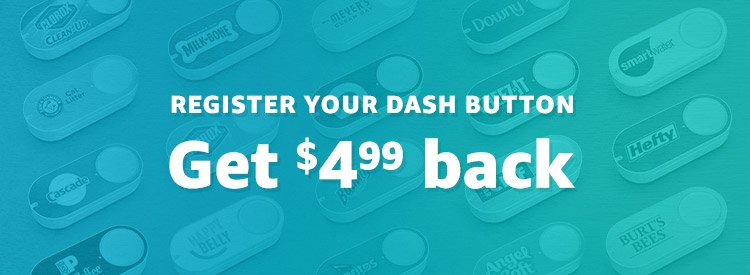 Register your button and get a $4.99 credit on eligible products ordered through Dash Button