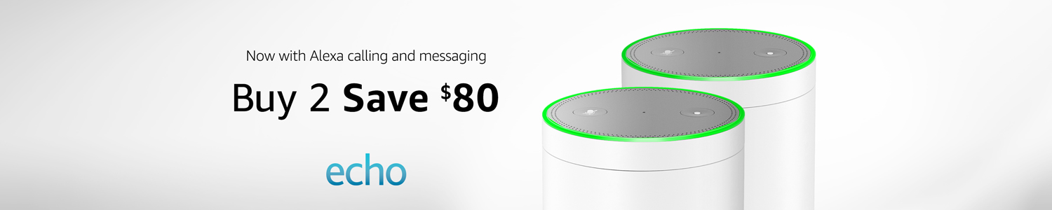 Echo, now with Alexa calling and messaging. Buy 2 Save $80