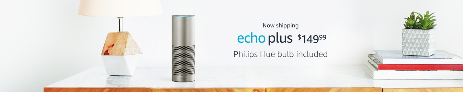 Now shipping Echo Plus $149.99 | Philips Hue bulb included.