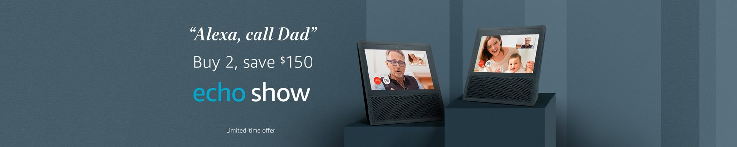 Alexa, call Dad. | Buy 2, save $150 | Echo Show