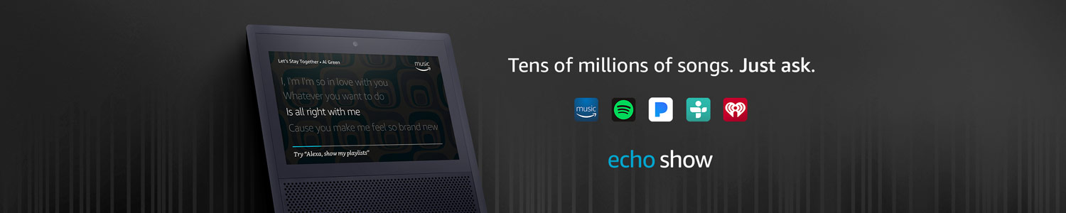 Echo Show | Ten of millions of songs. Just ask.