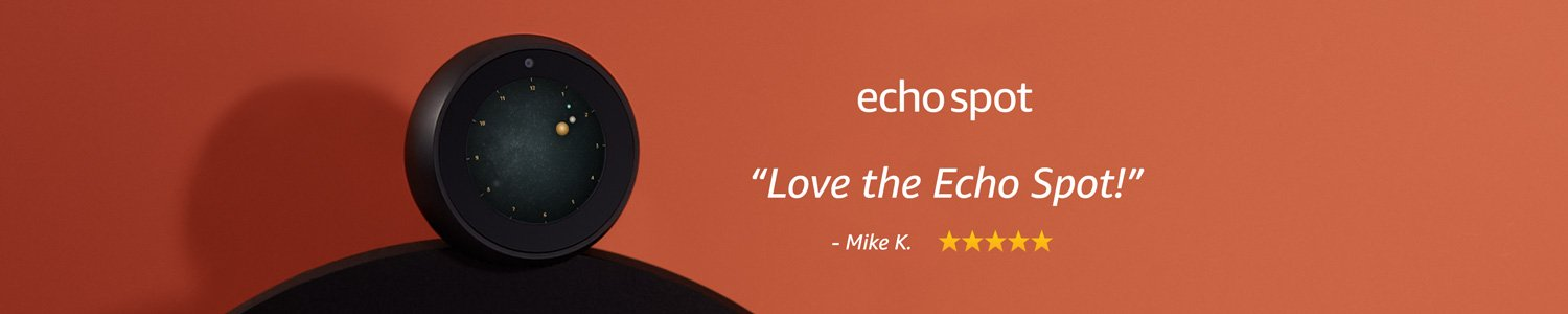 Echo Spot | Love the Echo Spot! -Mike K.