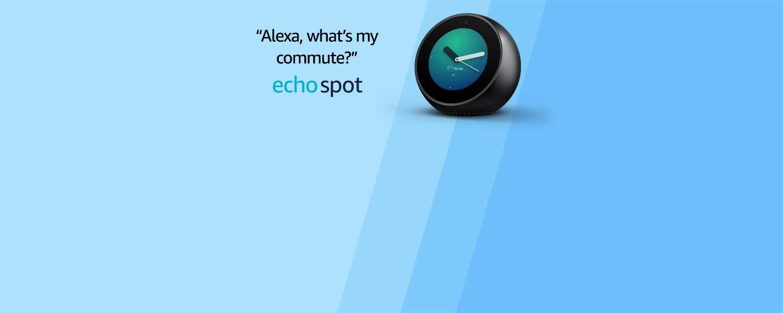 Alexa, what's my commute?   Echo Spot