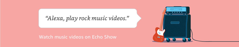 Alexa, play rock music videos | Watch music videos on Echo Show