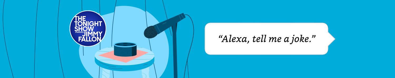 Alexa, tell me a joke.