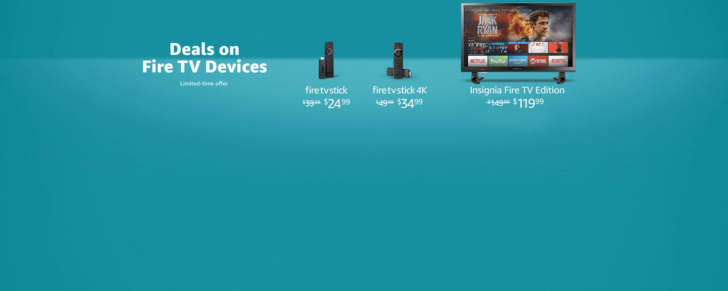 Deals on Fire TV Devices | Fire TV Stick $24.99 | Fire TV Stick 4K $34.99 | Insignia Fire TV Edition $119.99 |Limited-time offer