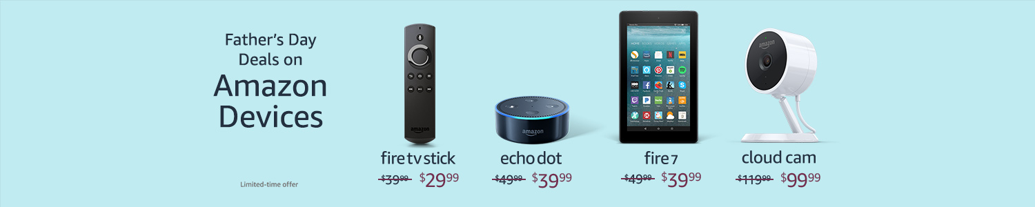 Father's Day Deals on Amazon Devices. Fire TV Stick $29.99. Echo Dot $39.99. Fire HD 7 Tablet $39.99. Cloud Cam $99.99.