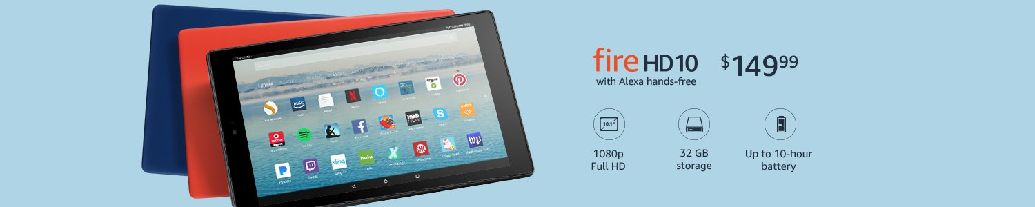 Fire HD 10 tablet with Alexa, starting at $149.99. 1080p Full HD display. 32 GB storage. Up to 10-hour battery.