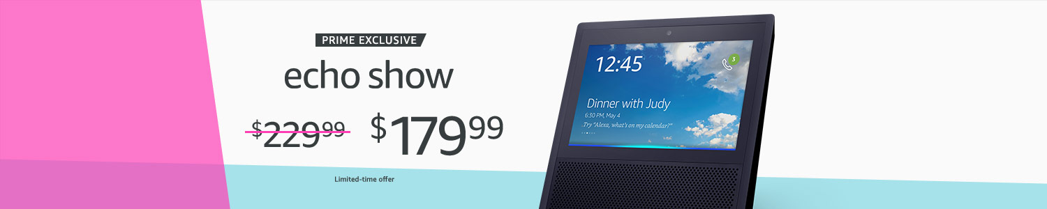 Echo Show Prime Exclusive | Was $229.99, now $179.99 | Limited-time offer
