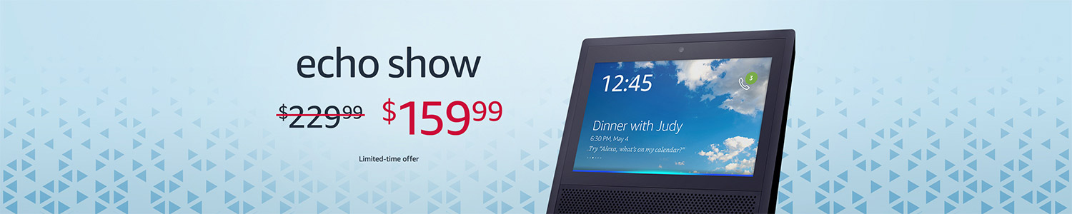 Echo Show | $159.99 | Limited-time offer