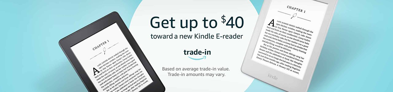 Get up to $40 toward a new Kindle E-reader. Based on average trade-in value. Trade-in amounts may vary.