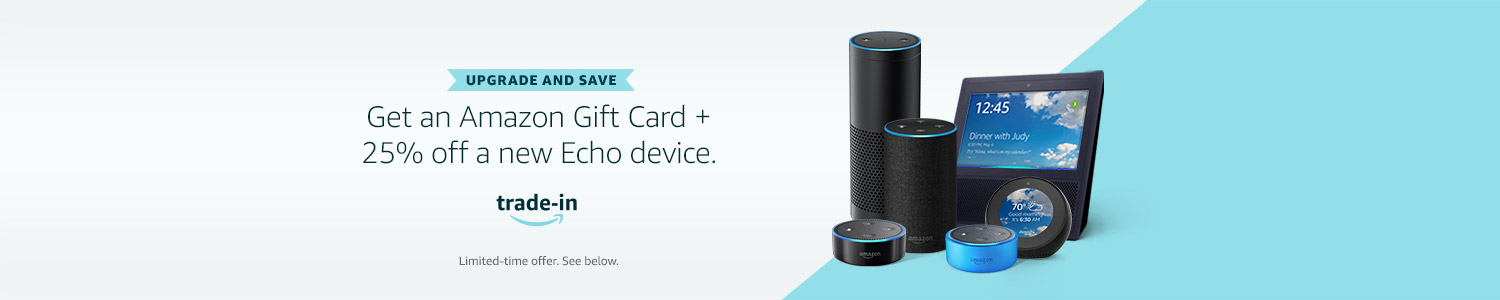 Get an Amazon gift card and 25% off a new Echo device when you trade in your old device.