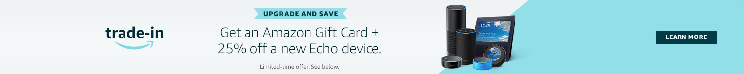 Trade-In | Upgrade and Save | Get an Amazon Gift Card  + 25% off a new Echo device. | Limited-time offer. See below | Learn more
