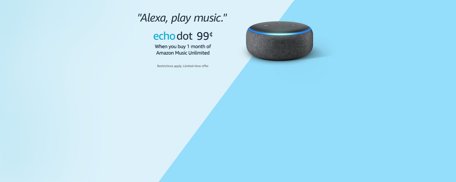 Echo Dot $0.99 when you buy 1 month of Amazon Music Unlimited. Restrictions apply. Limited-time offer.