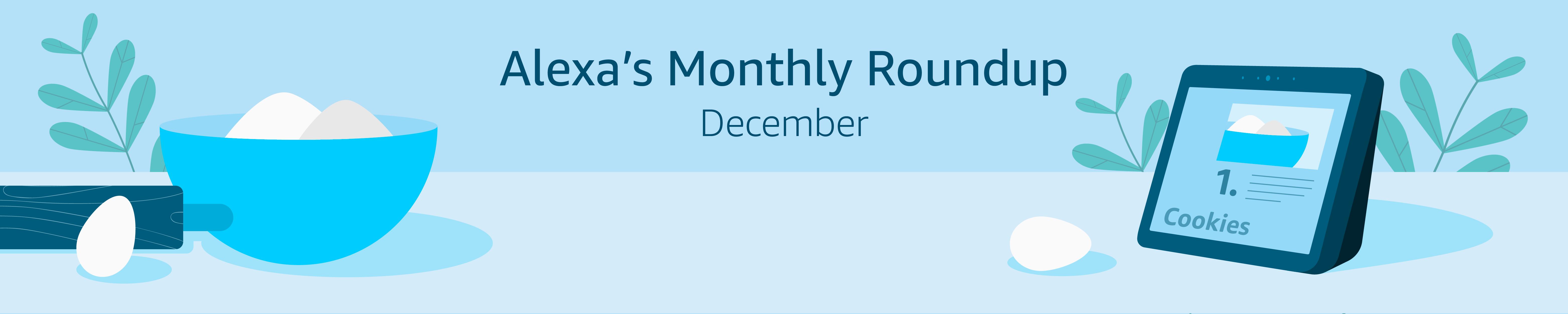 Alexa's Monthly Roundup: December