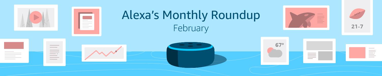 Alexa's February Monthly Roundup