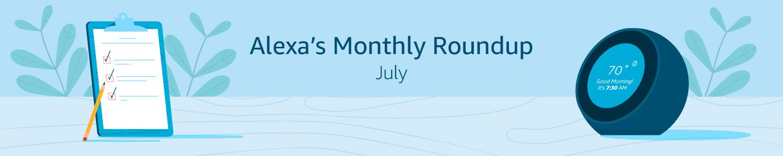 Alexa's Monthly Roundup: July