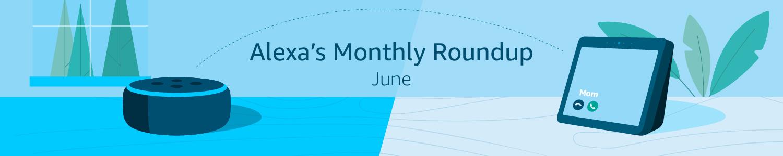 Alexa's Monthly Roundup: June