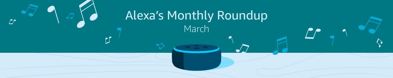 Alexa's Monthly Roundup: March