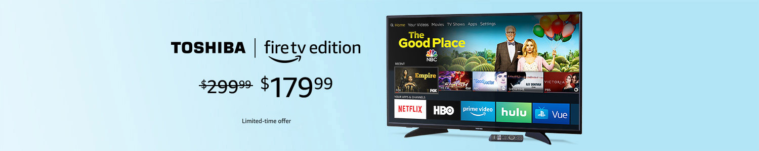 Toshiba Fire TV Edition $179.99. Exclusive to Prime Members.