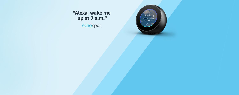 Alexa, wake me up at 7 a.m. | Echo Spot