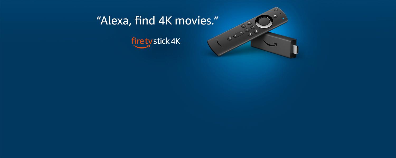 Alexa, find 4K movies.   Fire TV Stick 4K