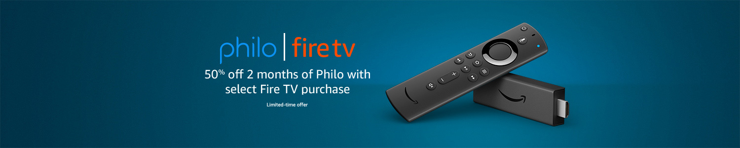 Philo   Fire TV   50% off 2 months of Philo with select Fire TV purchase   Limited-time offer